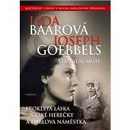 Lída Baarová Joseph Goebbels: Prokletá láska české herečky a ďáblova náměstka