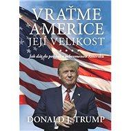 Vraťme Americe její velikost!: Jak dát do pořádku ochromenou Ameriku - Kniha