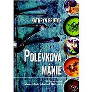 Polévková mánie: 80 chutí a vůní zabalených do méně než 300 kalorií - Kniha