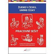 Žijeme v Česku, mluvíme česky Pracovní sešit - Kniha