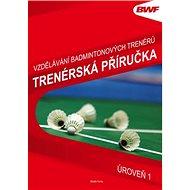 Trenérská příručka úroveň 1: Vzdělání badmintonových trenérů - Kniha