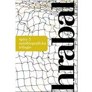 Spisy 5: Autobiografická trilogie