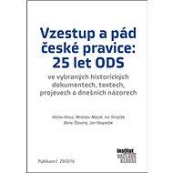 Vzestup a pád české pravice: 25 let ODS: Publikace č. 29/2016 - Kniha