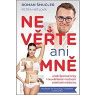 Nevěřte ani mně: aneb Špinavé triky i neuvěřitelné možnosti estetické medicíny - Kniha