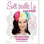 Kniha Svět podle LU: Průvodce krásou každé bohyně bez ohledu na váhu a věk - Kniha