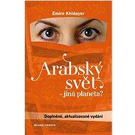 Arabský svět - jiná planeta?: Doplněné aktualizované vydání - Kniha