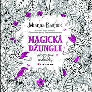 Magická džungle: Antistresové omalovánky - Kniha