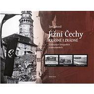 Jižní Čechy krásné i zrádné: V dobových fotografiích a dokumentech