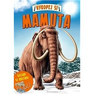 Vykopej si mamuta: Sestav si kostru! - Kniha