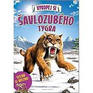 Vykopej si šavlozubého tygra: Sestav si kostru! - Kniha