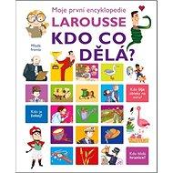 Moje první encyklopedie Larousse Kdo co dělá? - Kniha