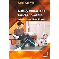 Lidský vztah jako součást profese: Psychoterapeutické kapitoly pro sociální, pedagogické a zdravotni