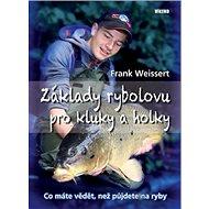 Základy rybolovu pro kluky a holky: Co máte vědět, než půjdete na ryby - Kniha