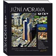 Jižní Morava shůry 1. díl: Brno, Ivančicko, Znojemsko, Židlochovicko, Moravskokrumlovsko, Pálava, Le - Kniha