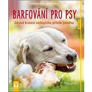 Barfování pro psy: Zdravé krmení nejlepšího přítele člověka - Kniha