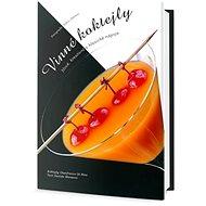 Vinné koktejly: Nové, kreativní a klasické nápoje - Kniha