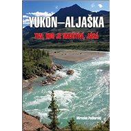 Yukon-Aljaška: Ten, kdo je navštíví, jásá - Kniha