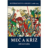 Meč a kříž: Rytířské bitvy a osudy I. 1066-1214 - Kniha