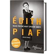 Édith Piaf Najdi pro mě nový způsob smrti: Dosud nevyprávěný příběh - Kniha