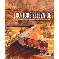 Exotické železnice: 50 turisticky nejzajímavějších železničních tratí světa - Kniha