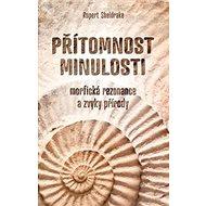 Přítomnost minulosti: Morfická rezonance a zvyky přírody - Kniha