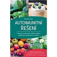 Autoimunitní řešení: Prevence a odvrácení celého spektra zánětlivých symptomů a nemocí - Kniha