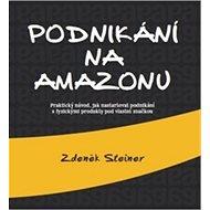 Podnikání na Amazonu: Praktický návod, jak nastartovat podnikání s fyzickými produkty pod vlastní zn - Kniha