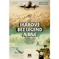 Ikarové bez legend a bájí: Velký příběh o létání a dosud neznámé poválečné historii letectví