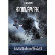 Hrdinové Pacifiku: Strhující pčíběh z tichomořského bojiště