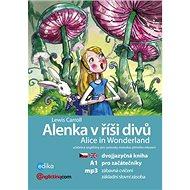 Alenka v říší divů Alice in Wonderland: Dvojjazyčna kniha pro začátečníky + CD mp3