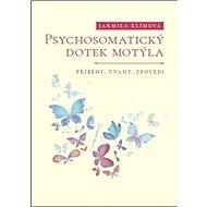 Psychosomatický dotek motýla: Příběhy, úvahy, zpovědi - Kniha