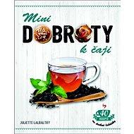 Minidobroty k čaji: 40 receptů na drobné lahůdky - Kniha