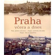 Praha včera a dnes: Vícejazyčná publikace - Kniha