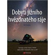 Dobytí jižního hvězdnatého ráje: Fascinující cestopis (nejen) o hledání nejkrásnějšího hvězdného neb - Kniha