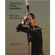 V nitru lukostřelce: Nejucelenější a nejdetailnější dílo v oblasti techniky střelby z reflexního luk - Kniha