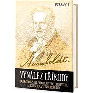 Vynález přírody: Dobrodružství zapomenutého objevitele Alexandera von Humboldta - Kniha