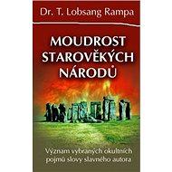 Moudrost starověkých národů: Význam vybraných okultních pojmů slovy slavného autora - Kniha