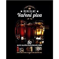 Řemeslné vaření piva: 50 receptů z nejlepších světových řemeslných pivovarů - Kniha