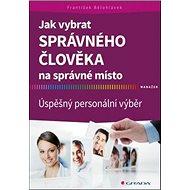 Jak vybrat správného člověka na správné místo: Úspěšný personální výběr - Kniha