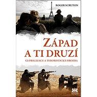 Západ a ti druzí: Globalizace a teroristická hrozba - Kniha