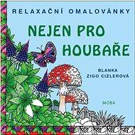 Relaxační omalovánky nejen pro houbaře - Kniha