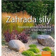 Zahrada síly: Souznění přírody a člověka v tvorbě zahrad - Kniha
