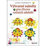 Výtvarné náměty pro čtvero ročních období: Pro děti ve věku od 4 do 10 let