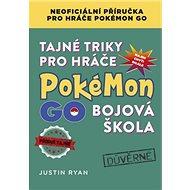 Tajné triky pro hráče Pokémon GO Bojová škola: Neoficiální příručka pro hráče Pokémon GO
