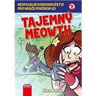 Tajemný Meowth: Neoficiální dobrodružství pro hráče Pokémon GO 2 - Kniha