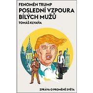 Fenomén Trump Poslední vzpoura bílých mužů: Zpráva o proměně světa - Kniha