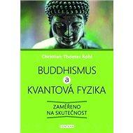 Buddhismus a kvantová fyzika: Zaměřeno na skutečnost - Kniha