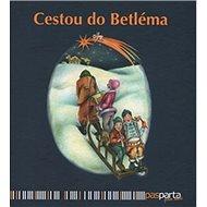 Cestou do Betléma: Ilustrované koledy s piktogramy a notami pro děti od dvou let - Kniha