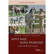 Když koně mají problémy: Celostní léčba koní v praxi - Kniha