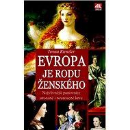 Evropa je rodu ženského: Nejvlivnější panovnice urozené i neurozené krve - Kniha
